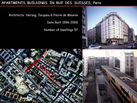 APARTMENTS BUILDINGS IN RUE DES SUISSES, Paris Architects Herzog, Jacques & Pierre de Meuron Date Built 1996-2000 Number of Dwellings 57 Rue des Suisses.