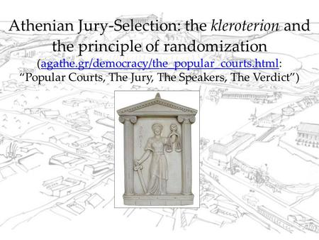 "Athenian Jury-Selection: the kleroterion and the principle of randomization (agathe.gr/democracy/the_popular_courts.html: ""Popular Courts, The Jury, The."