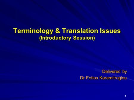 1 Terminology & Translation Issues (Introductory Session) Delivered by Dr Fotios Karamitroglou.