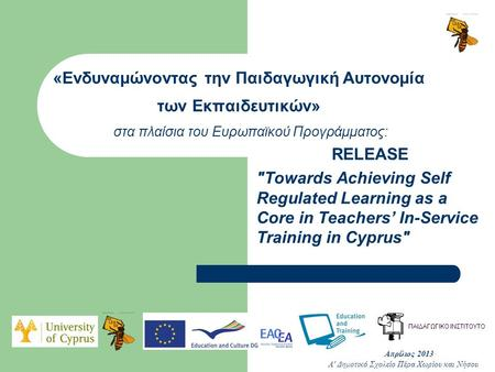 RELEASE Towards Achieving Self Regulated Learning as a Core in Teachers' In-Service Training in Cyprus «Ενδυναμώνοντας την Παιδαγωγική Αυτονομία των.