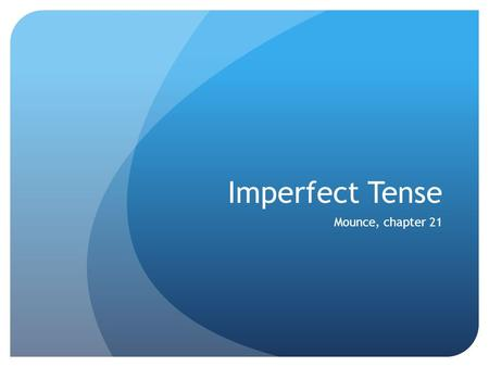 Imperfect Tense Mounce, chapter 21. Imperfect Tense In Greek Expresses Continuous Action in the Past. Occurs Only in the Indicative Mood. Look for: Secondary.