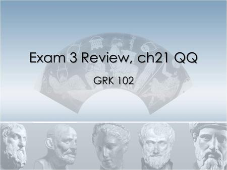 Exam 3 Review, ch21 QQ GRK 102. Quiz Quote ἐ λευθερ ί ας δ ὲ ἓ ν μ ὲ ν τ ὸ ἐ ν μ έ ρει ἄ ρχεσθαι κα ὶ ἄ ρχειν.