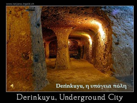Derinkuyu, η υπόγεια πόλη In 1963, an inhabitant of Derinkuyu (in the region of Capadocia, central Anatolia, Turkey), was demolishing a wall of his house-cave,