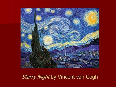 Starry Night by Vincent van Gogh. Harmony in Red by Henri Matisse.