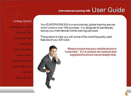 User Guide International roaming SIM Getting Started Inserting your SIM Making Calls Receiving Calls Voicemail Call Forwarding Online Portal Trouble shooting.