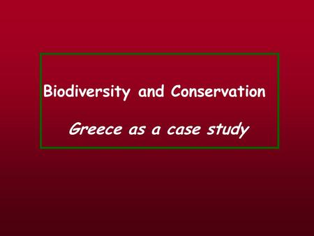 Biodiversity and Conservation Greece as a case study.