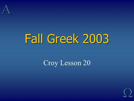 AΩ Fall Greek 2003 Croy Lesson 20. Participles, Tenses & Translation Participle Main Verb PRESENT FUT will be saved PRES are being saved Believing, they.