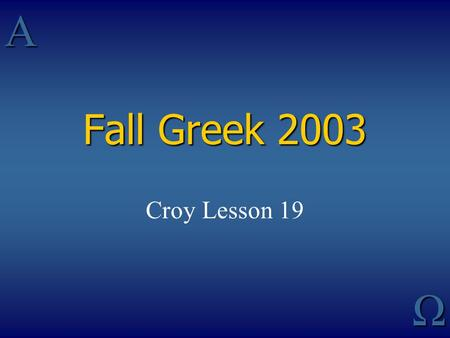 AΩ Fall Greek 2003 Croy Lesson 19. PARTICIPLES STEM + TENSE + THEME + PTCP CODE + ENDING PARTICIPLE CODESCASE ENDINGS ντ - masc and neut active (and AOR.
