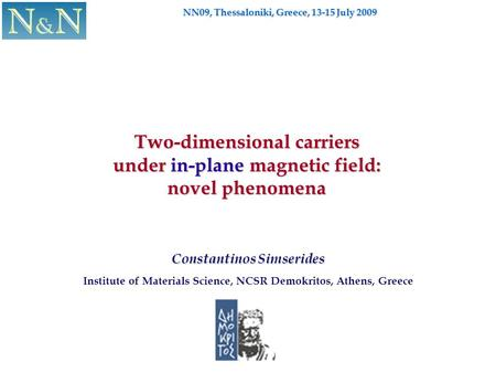 Constantinos Simserides Institute of Materials Science, NCSR Demokritos, Athens, Greece Two-dimensional carriers under in-plane magnetic field: novel phenomena.