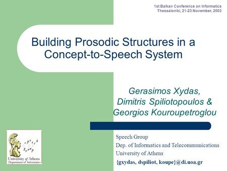Building Prosodic Structures in a Concept-to-Speech System Gerasimos Xydas, Dimitris Spiliotopoulos & Georgios Kouroupetroglou Speech Group Dep. of Informatics.