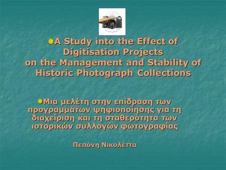 A Study into the Effect of Digitisation Projects on the Management and Stability of Historic Photograph Collections A Study into the Effect of Digitisation.