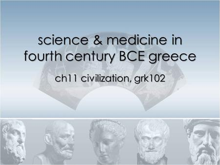 Science & medicine in fourth century BCE greece ch11 civilization, grk102.