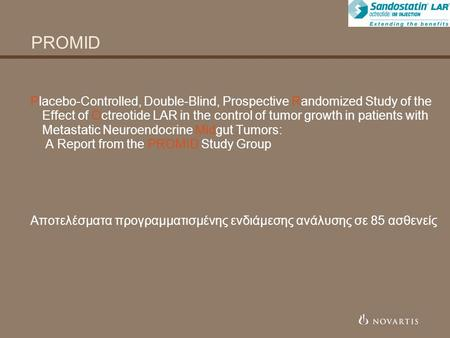 PROMID Placebo-Controlled, Double-Blind, Prospective Randomized Study of the Effect of Octreotide LAR in the control of tumor growth in patients with Metastatic.