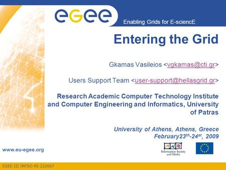 EGEE-III INFSO-RI-222667 Enabling Grids for E-sciencE www.eu-egee.org Entering the Grid Gkamas Vasileios Users Support Team Research Academic Computer.