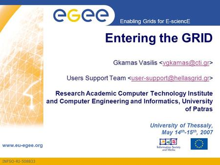 INFSO-RI-508833 Enabling Grids for E-sciencE www.eu-egee.org Entering the GRID Gkamas Vasilis Users Support Team Research Academic Computer Technology.