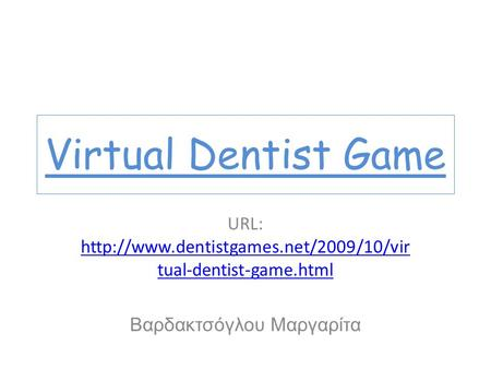 Virtual Dentist Game URL:  tual-dentist-game.html  tual-dentist-game.html.