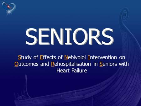 SENIORS SENIORS Study of Effects of Nebivolol Intervention on Outcomes and Rehospitalisation in Seniors with Heart Failure The SENIORS study was performed.