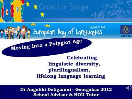 Dr A.Deligianni-Georgaka 2012 School Advisor & HOU Tutor Celebrating linguistic diversity, plurilingualism, lifelong language learning Dr Angeliki Deligianni.