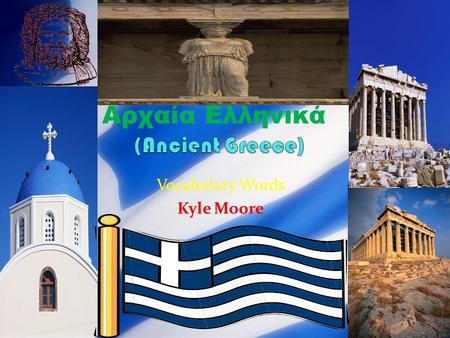 Vocabulary Words Kyle Moore Αρχαία Ελληνικά. Ακρόπολη (Acropolis) A large hill which the Greeks built their city-states around.
