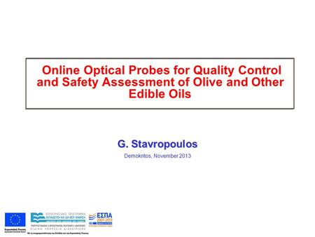 Online Optical Probes for Quality Control and Safety Assessment of Olive and Other Edible Oils G. Stavropoulos Demokritos, November 2013.