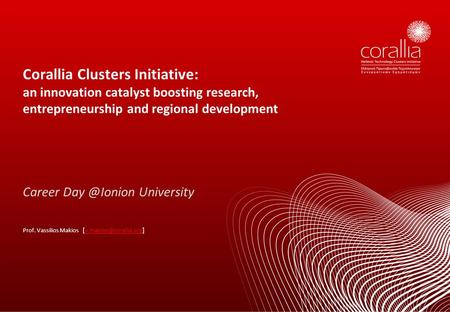 Corallia Clusters Initiative: an innovation catalyst boosting research, entrepreneurship and regional development Career University [] Prof.