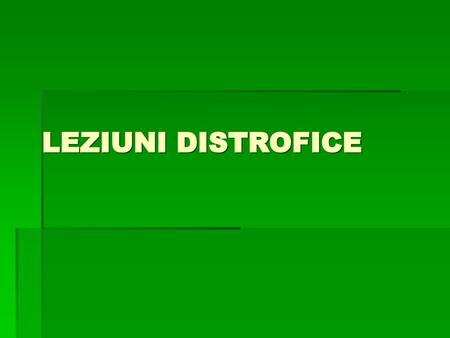 LEZIUNI DISTROFICE.