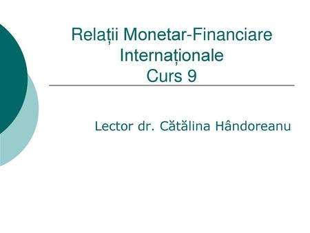 Relații Monetar-Financiare Internaționale Curs 9