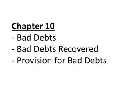 Chapter 10 - Bad Debts - Bad Debts Recovered - Provision for Bad Debts.