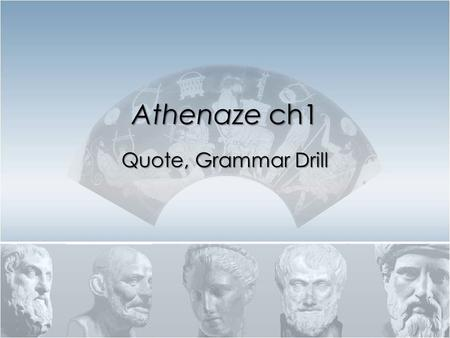 Athenaze ch1 Quote, Grammar Drill.