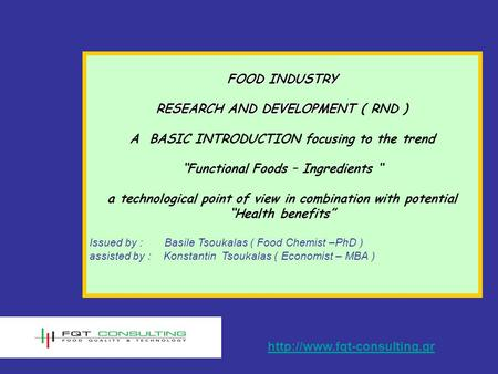 "FOOD INDUSTRY RESEARCH AND DEVELOPMENT RESEARCH AND DEVELOPMENT ( RND ) A BASIC INTRODUCTION focusing to the trend ""Functional Foods – Ingredients "" a."