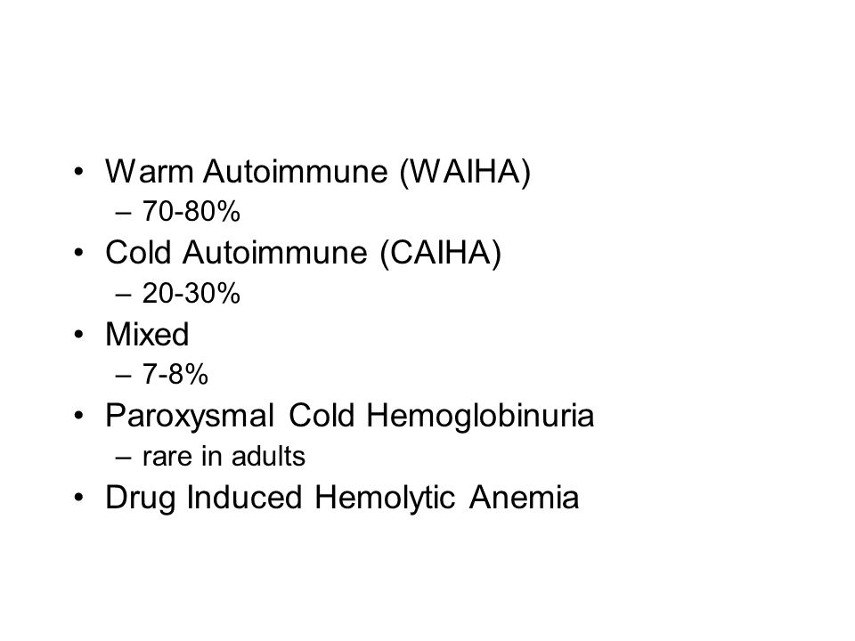 Classification Warm Autoimmune (WAIHA) Cold Autoimmune (CAIHA) Mixed