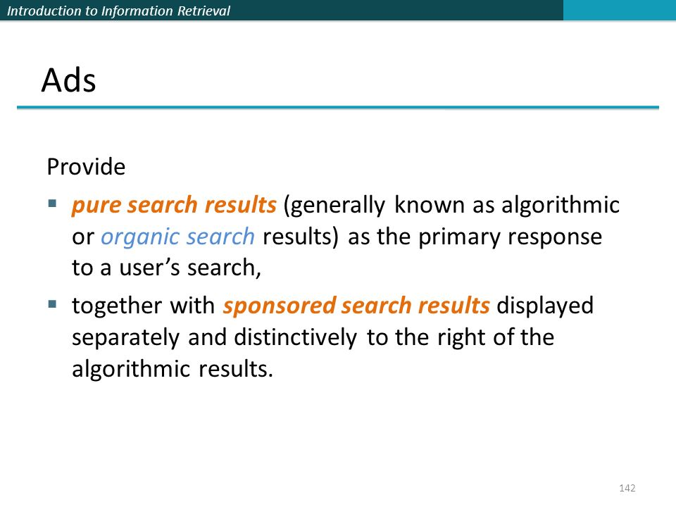 Ads Provide. pure search results (generally known as algorithmic or organic search results) as the primary response to a user's search,