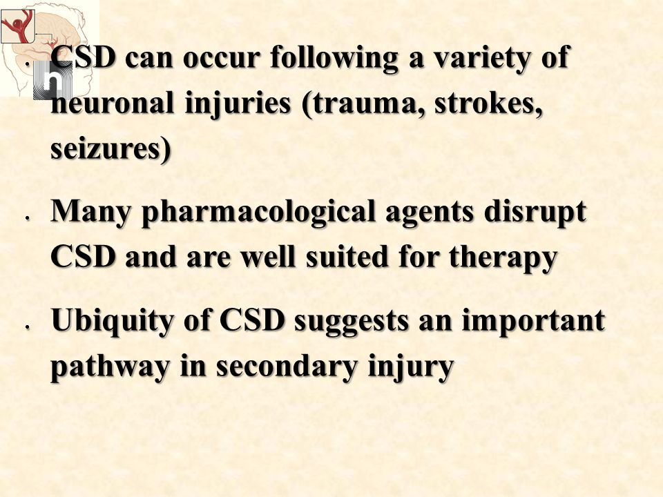 CSD can occur following a variety of neuronal injuries (trauma, strokes, seizures)