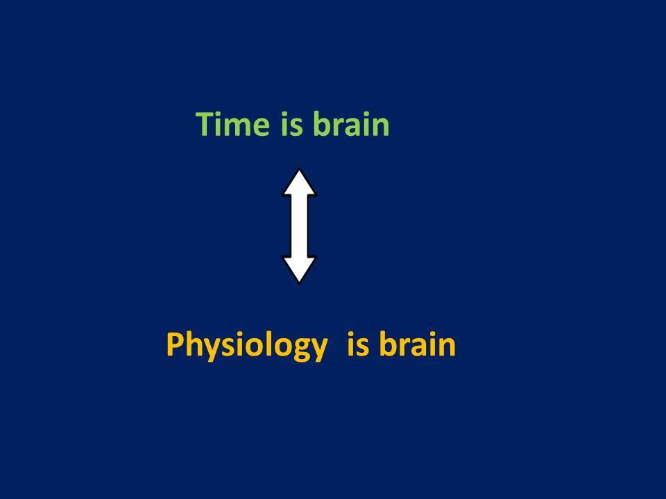 Time is brain Physiology is brain