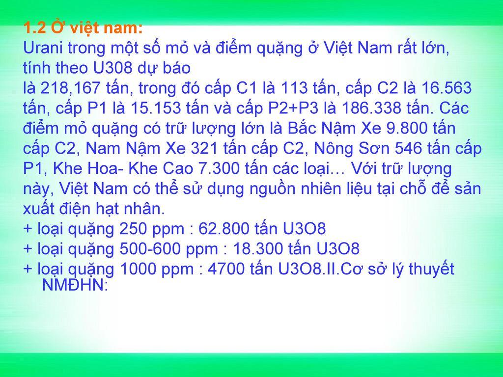 1.2 Ở việt nam: Urani trong một số mỏ và điểm quặng ở Việt Nam rất lớn, tính theo U308 dự báo.