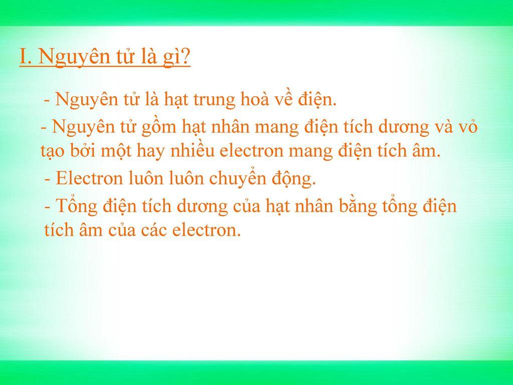 I. Nguyên tử là gì - Nguyên tử là hạt trung hoà về điện.