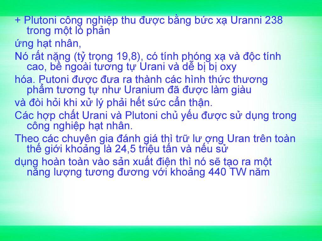 + Plutoni công nghiệp thu được bằng bức xạ Uranni 238 trong một lò phản