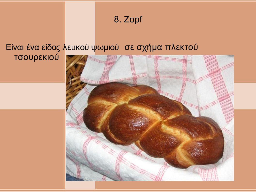 8. Zopf Είναι ένα είδος λευκού ψωμιού σε σχήμα πλεκτού τσουρεκιού