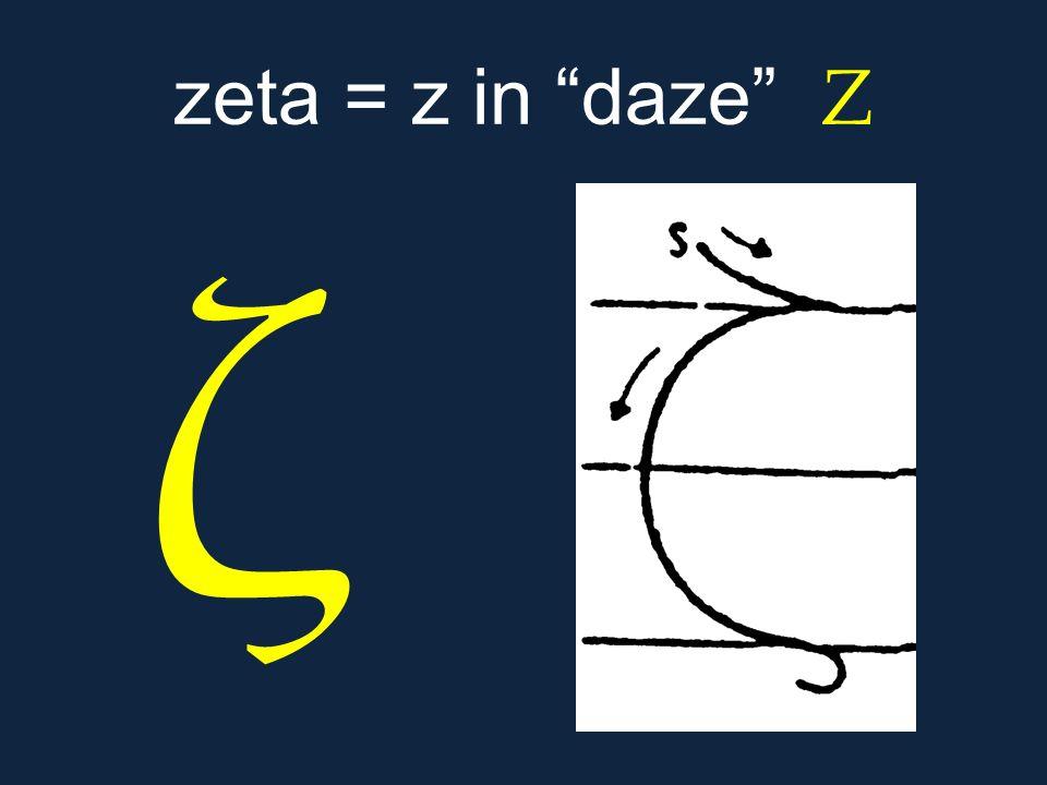 zeta = z in daze Ζ ζ.