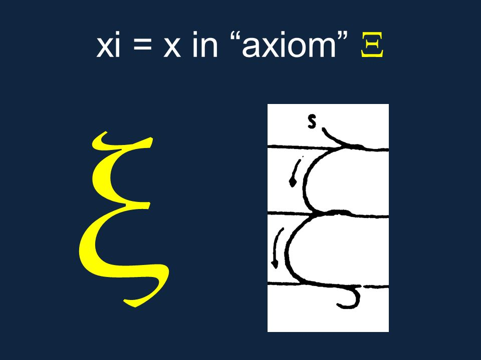 xi = x in axiom Ξ ξ.