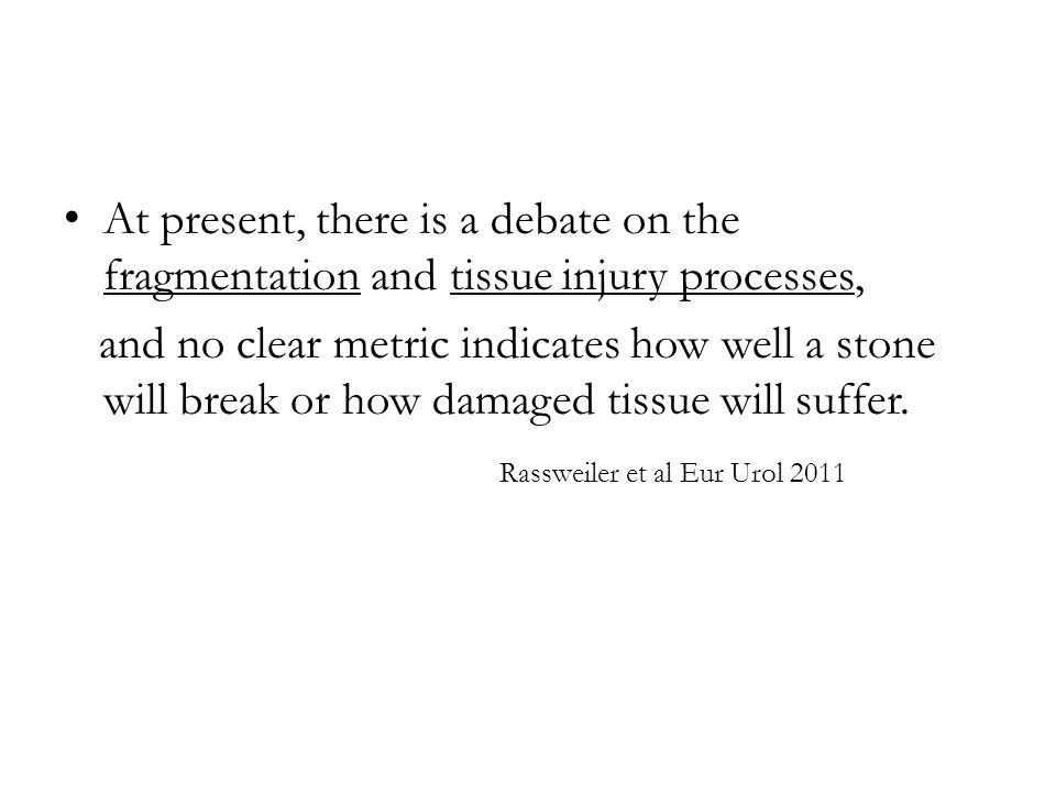 At present, there is a debate on the fragmentation and tissue injury processes,