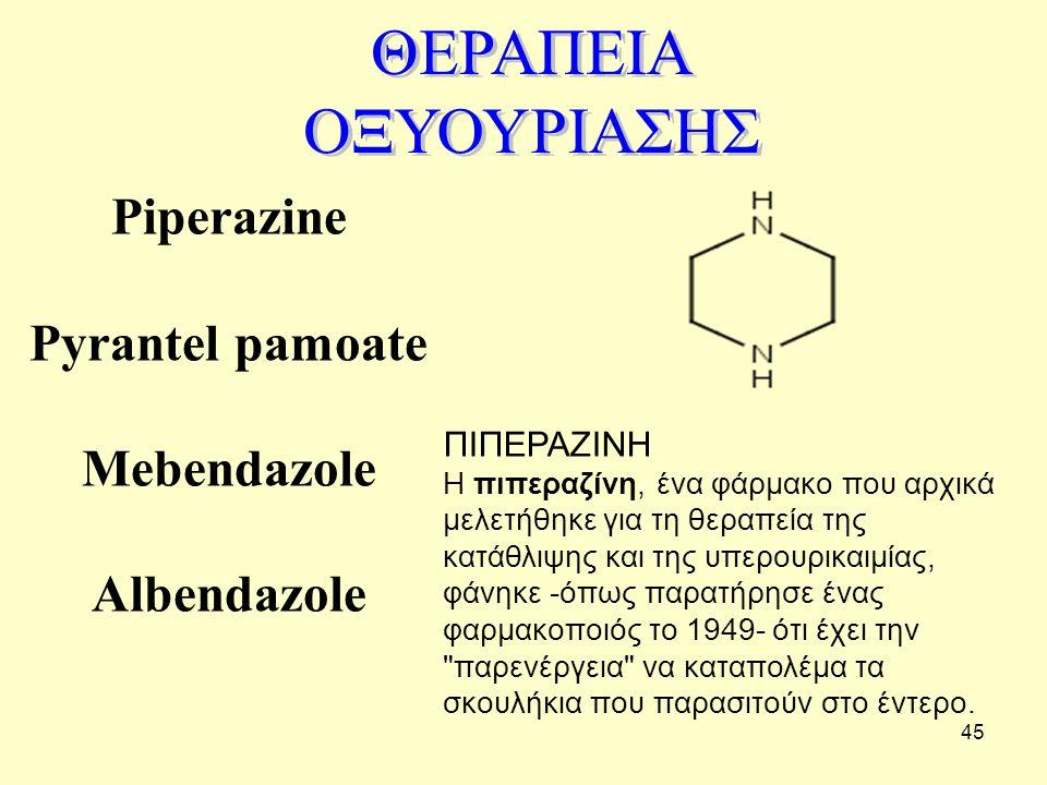 Piperazine Pyrantel pamoate Mebendazole Albendazole