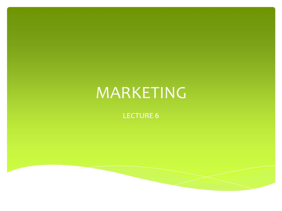 MARKETING LECTURE 6