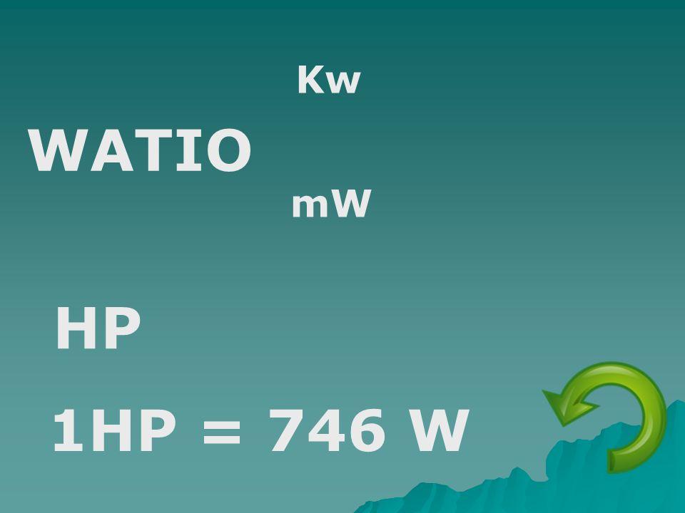 Kw WATIO mW HP 1HP = 746 W