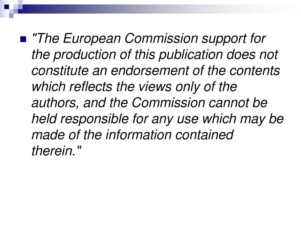 The European Commission support for the production of this publication does not constitute an endorsement of the contents which reflects the views only of the authors, and the Commission cannot be held responsi­ble for any use which may be made of the information contained therein.