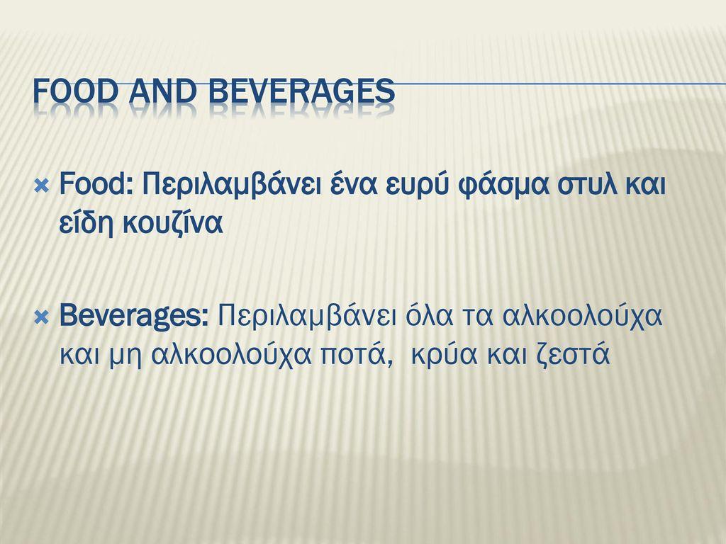 Food and beverages Food: Περιλαμβάνει ένα ευρύ φάσμα στυλ και είδη κουζίνα.