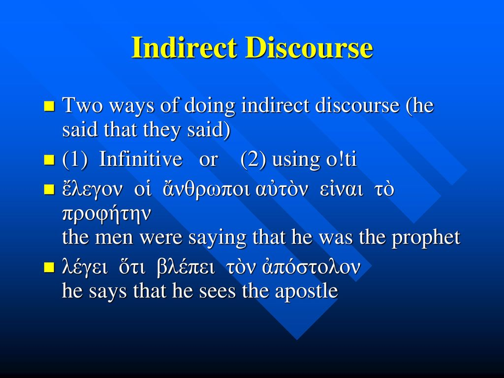 Indirect Discourse Two ways of doing indirect discourse (he said that they said) (1) Infinitive or (2) using o!ti.