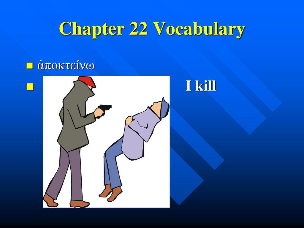 Chapter 22 Vocabulary ἀποκτείνω I kill