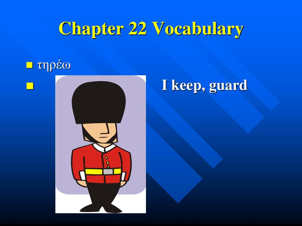 Chapter 22 Vocabulary τηρέω I keep, guard