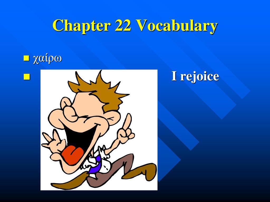 Chapter 22 Vocabulary χαίρω I rejoice